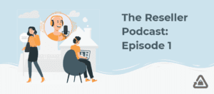 The Reseller Podcast: Episode 1