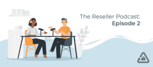 The Reseller Podcast: Episode 2
