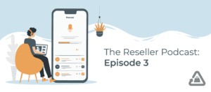 The Reseller Podcast: Episode 3