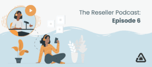 The Reseller Podcast: Episode 6