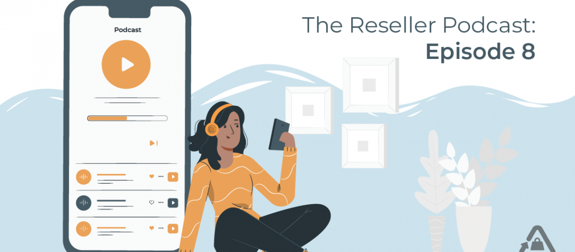 The Reseller Podcast: Episode 8